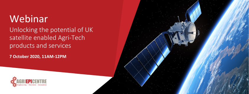 Webinar 7 October 2020 - Unlocking the potential of UK satellite enabled Agri-Tech products and services